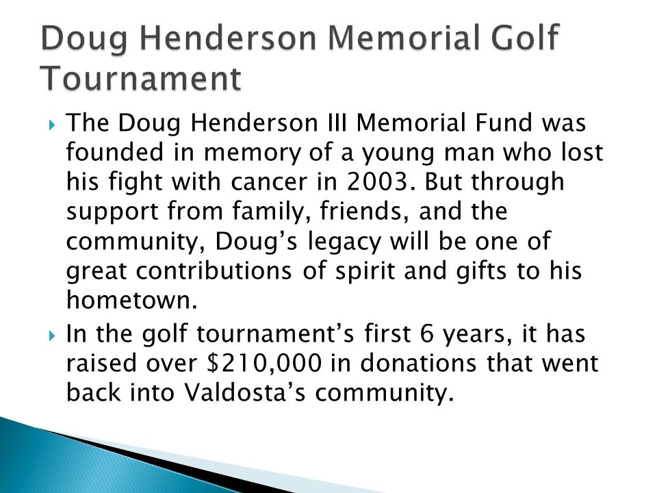  The Doug Henderson III Memorial Fund was founded in memory of a young man who lost his fight with cancer in 2003.