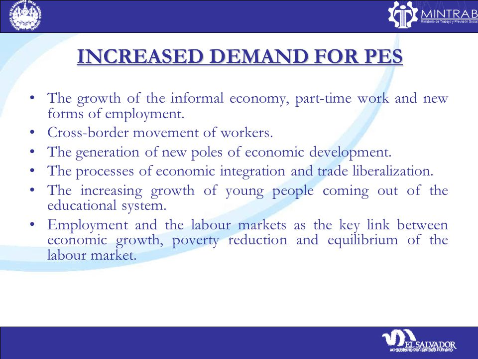INCREASED DEMAND FOR PES The growth of the informal economy, part-time work and new forms of employment.