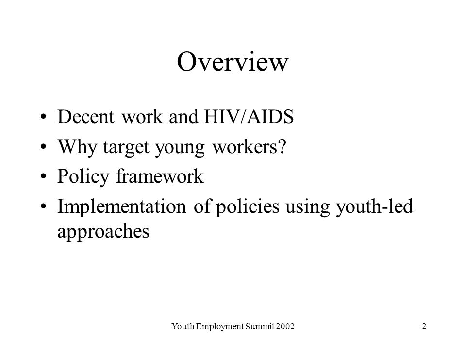 Youth Employment Summit Overview Decent work and HIV/AIDS Why target young workers.