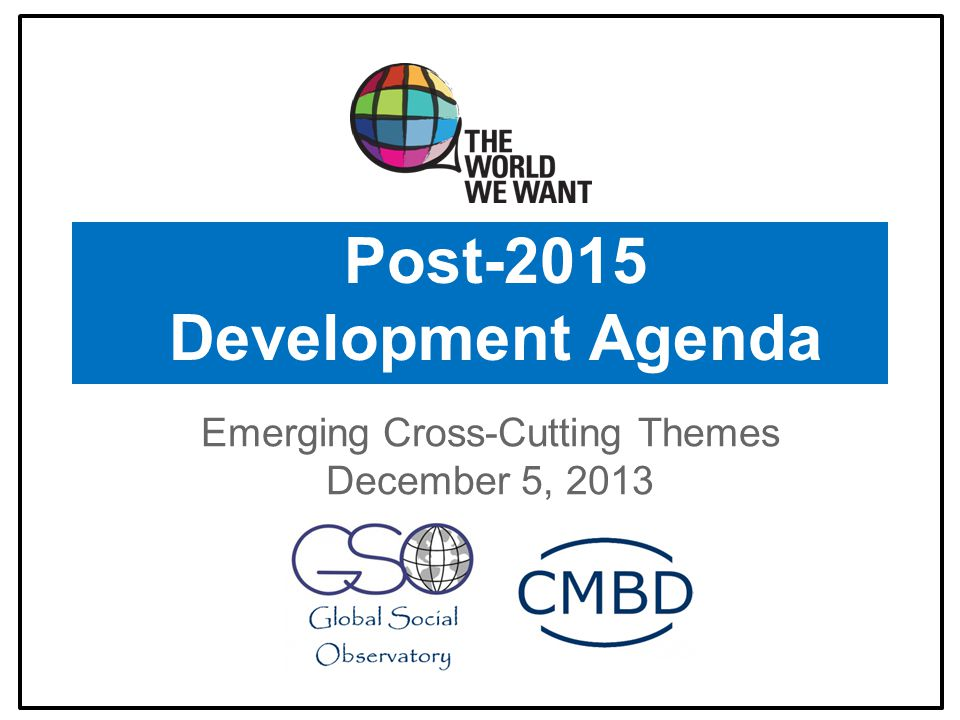 Post-2015 Development Agenda Emerging Cross-Cutting Themes December 5, 2013