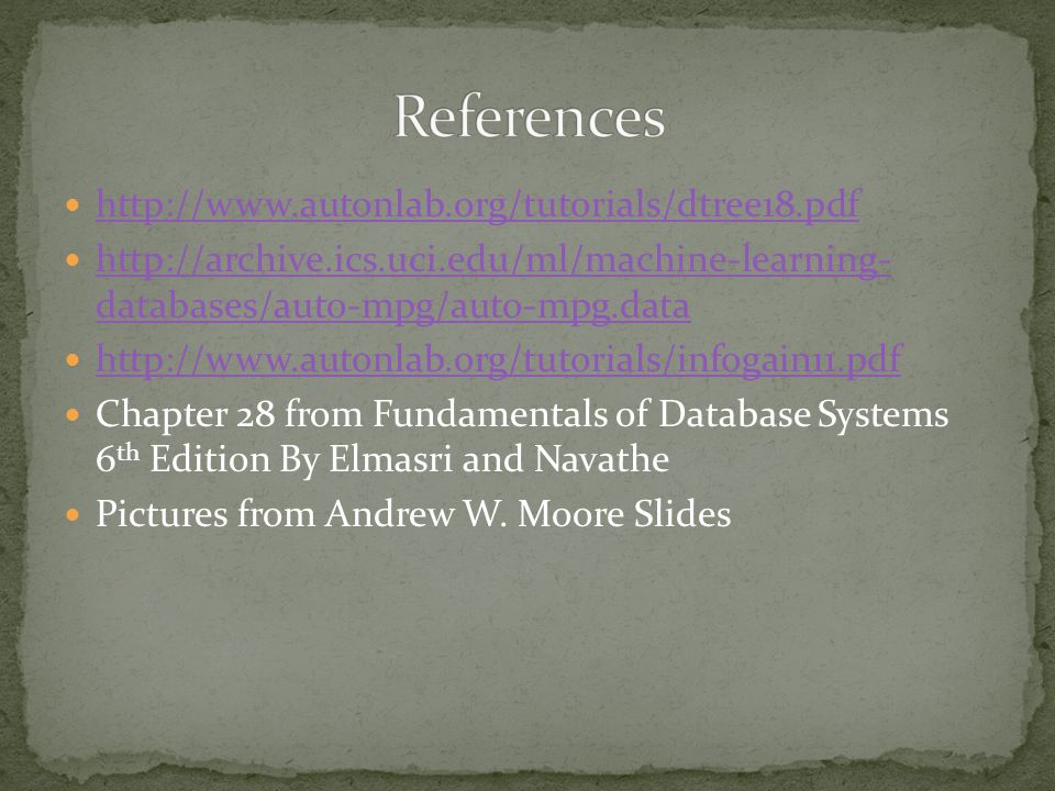 databases/auto-mpg/auto-mpg.data   databases/auto-mpg/auto-mpg.data   Chapter 28 from Fundamentals of Database Systems 6 th Edition By Elmasri and Navathe Pictures from Andrew W.