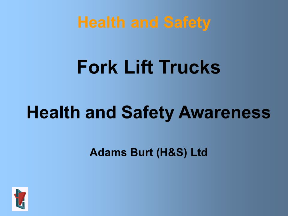 Health and Safety Fork Lift Trucks Health and Safety Awareness Adams Burt (H&S) Ltd