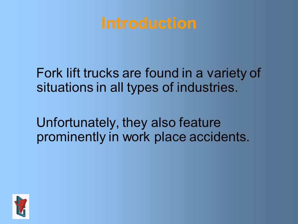 Introduction Fork lift trucks are found in a variety of situations in all types of industries.