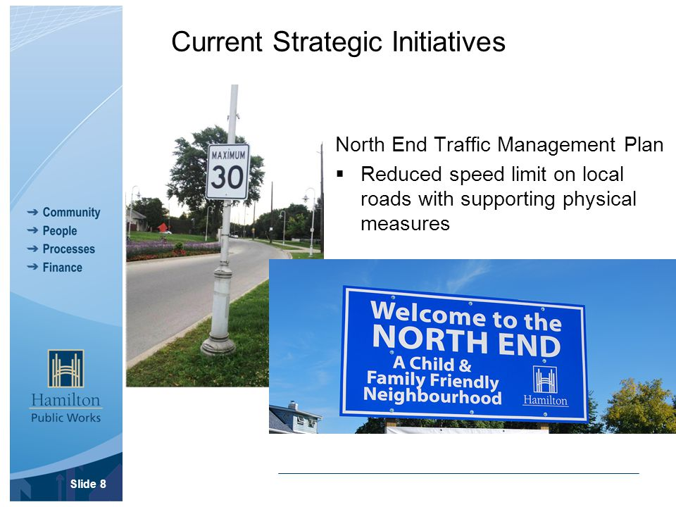 Current Strategic Initiatives North End Traffic Management Plan  Reduced speed limit on local roads with supporting physical measures Slide 8