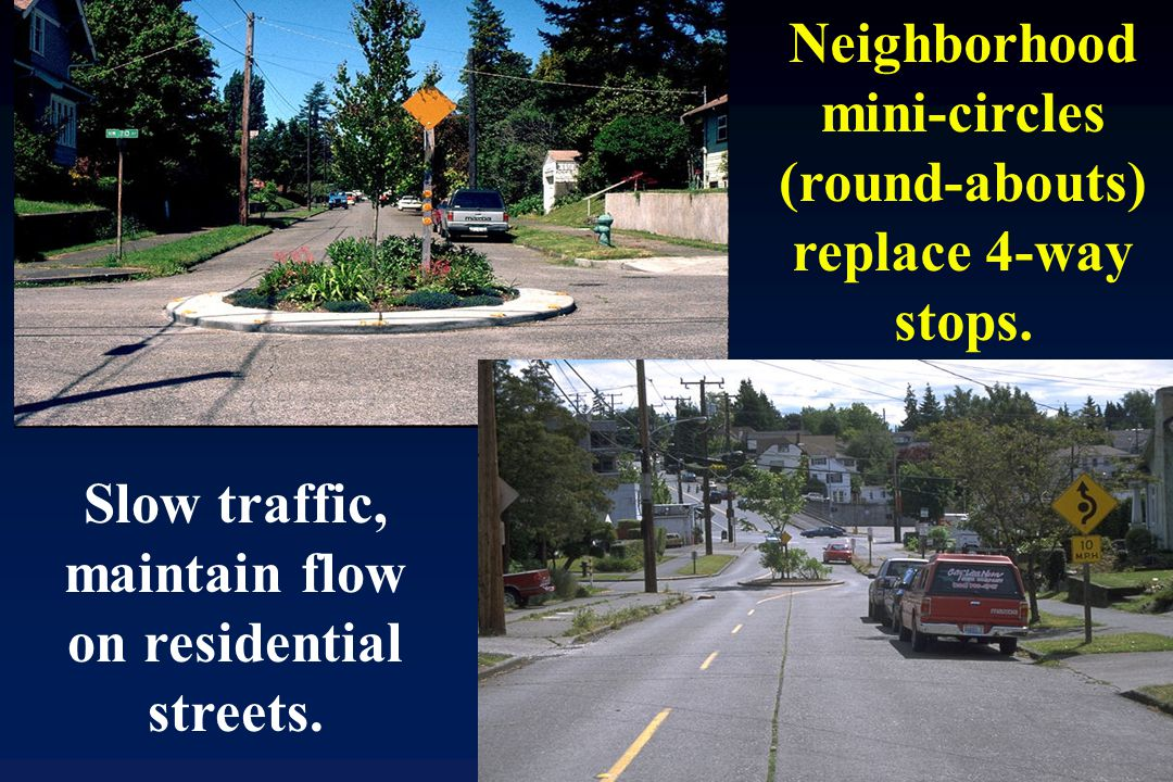 Neighborhood mini-circles (round-abouts) replace 4-way stops.