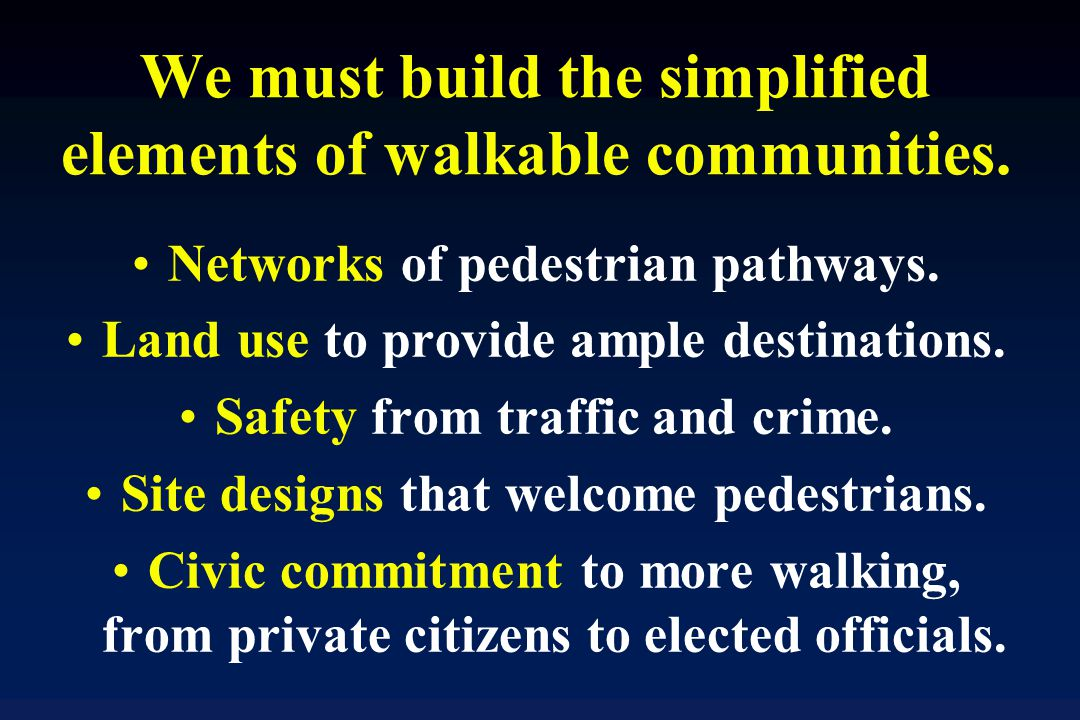 We must build the simplified elements of walkable communities.