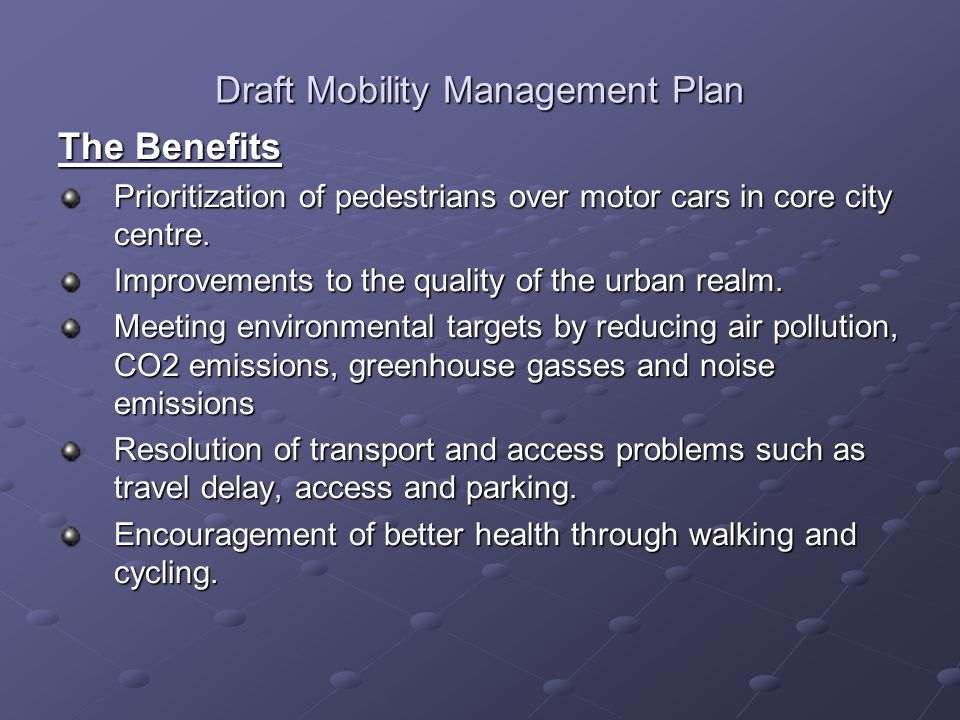 Draft Mobility Management Plan The Benefits Prioritization of pedestrians over motor cars in core city centre.