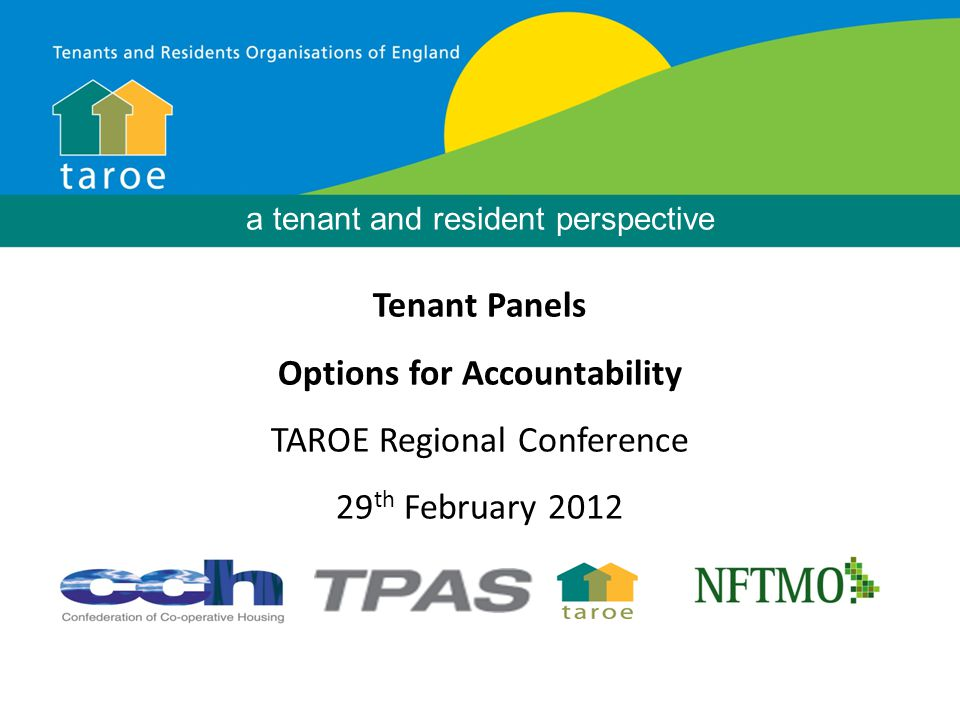 a tenant and resident perspective Tenant Panels Options for Accountability TAROE Regional Conference 29 th February 2012