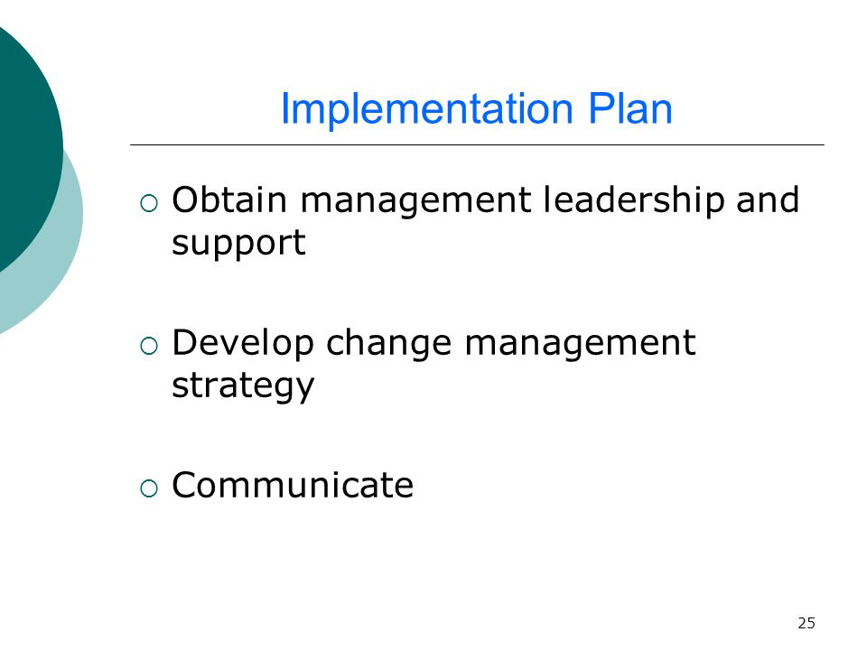 25 Implementation Plan  Obtain management leadership and support  Develop change management strategy  Communicate