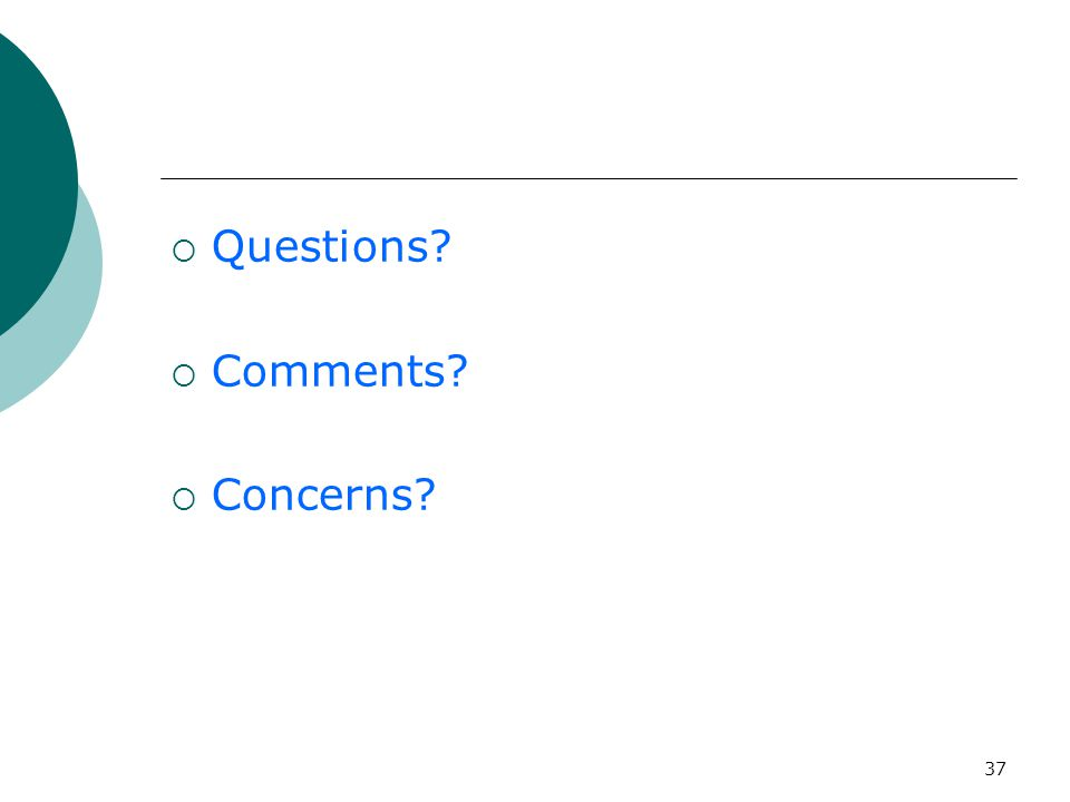 37  Questions  Comments  Concerns