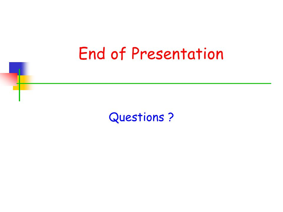 End of Presentation Questions