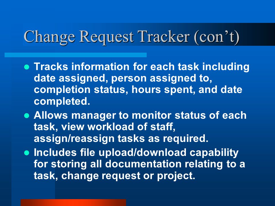 Change Request Tracker (con't) Tracks information for each task including date assigned, person assigned to, completion status, hours spent, and date completed.