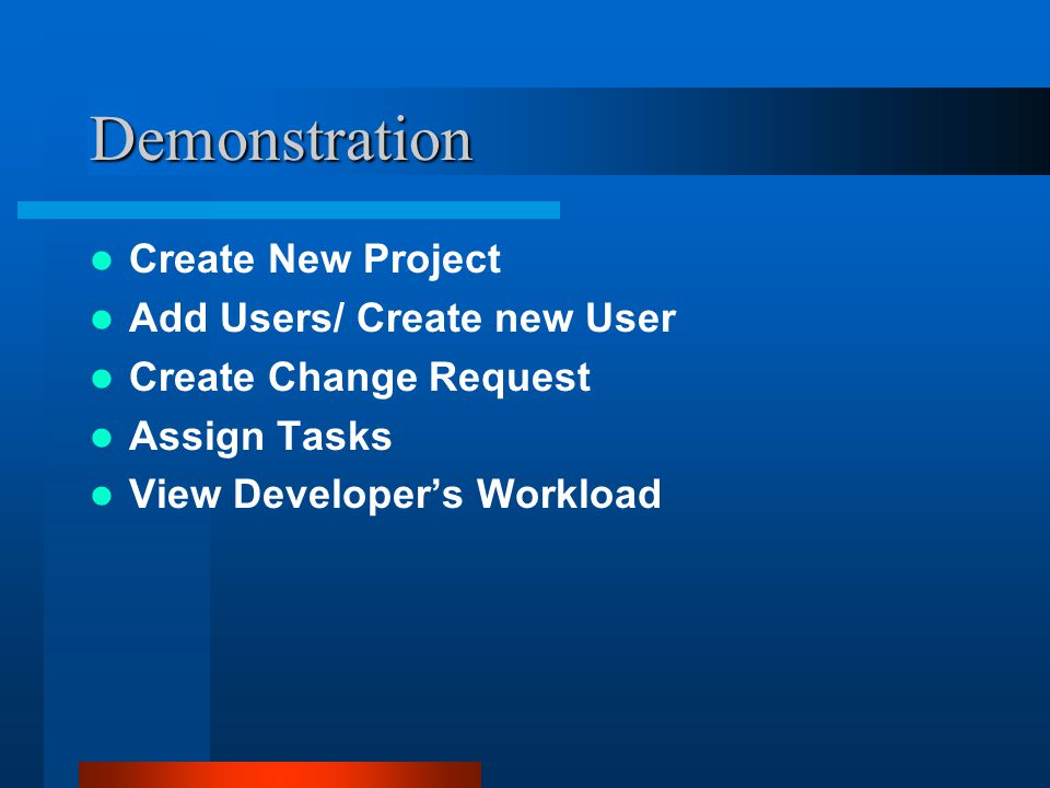 Demonstration Create New Project Add Users/ Create new User Create Change Request Assign Tasks View Developer's Workload