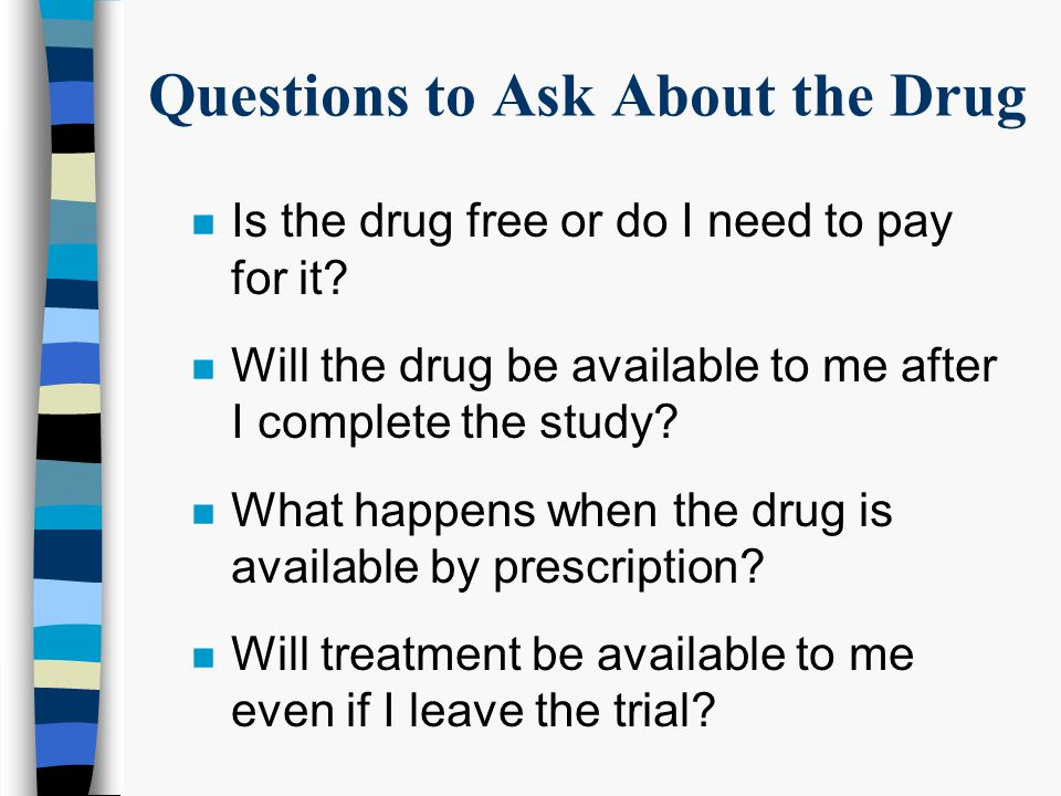 Questions to Ask About the Drug n What are the possible side effects.