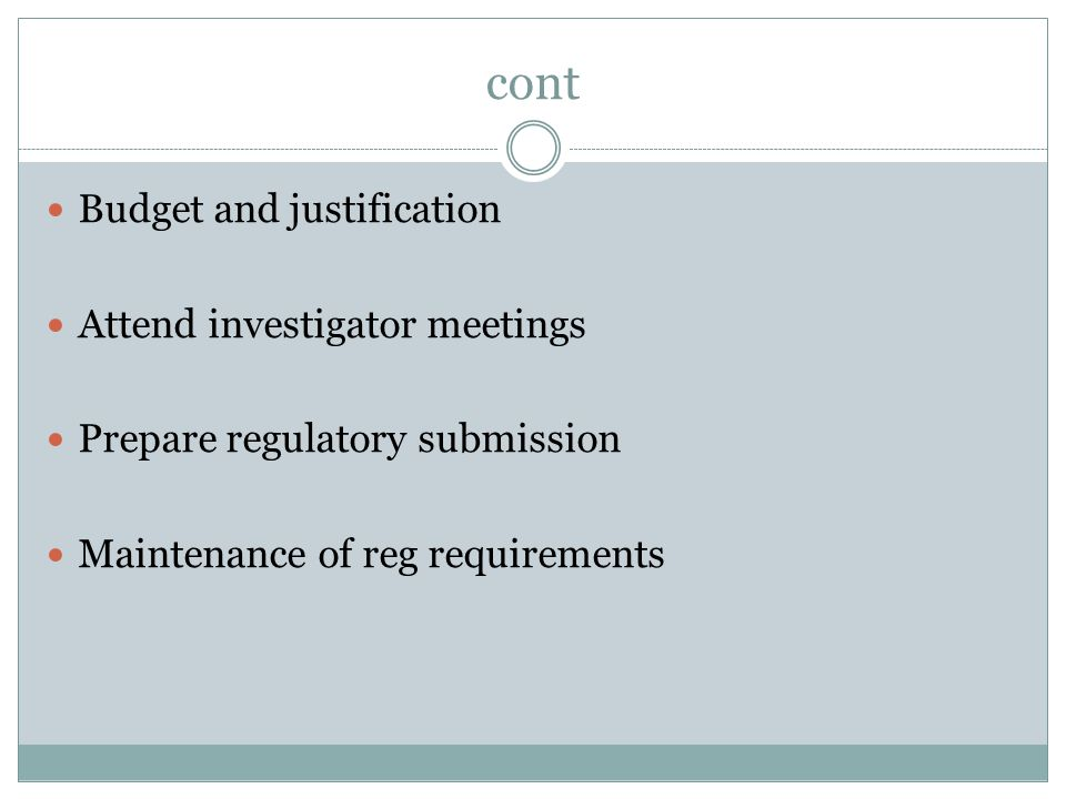 cont Budget and justification Attend investigator meetings Prepare regulatory submission Maintenance of reg requirements