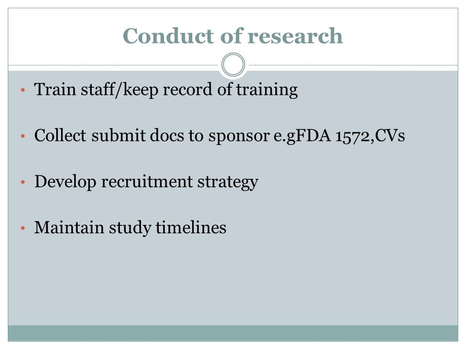 Conduct of research Train staff/keep record of training Collect submit docs to sponsor e.gFDA 1572,CVs Develop recruitment strategy Maintain study timelines