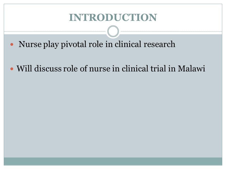 INTRODUCTION Nurse play pivotal role in clinical research Will discuss role of nurse in clinical trial in Malawi