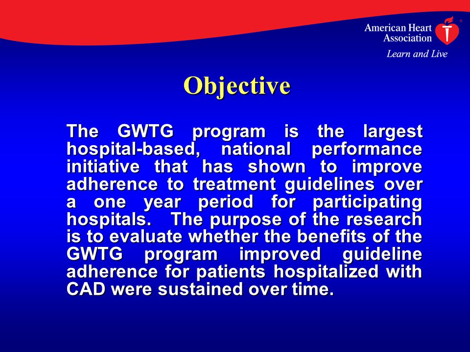 Objective The GWTG program is the largest hospital-based, national performance initiative that has shown to improve adherence to treatment guidelines over a one year period for participating hospitals.