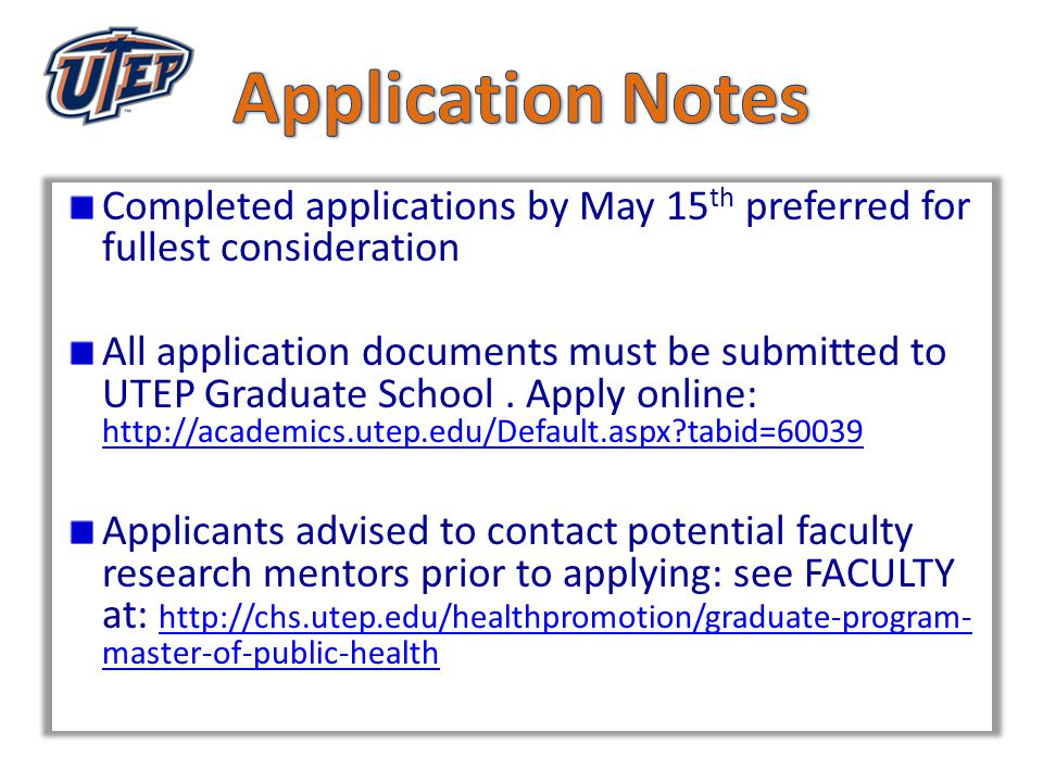 Completed applications by May 15 th preferred for fullest consideration All application documents must be submitted to UTEP Graduate School.