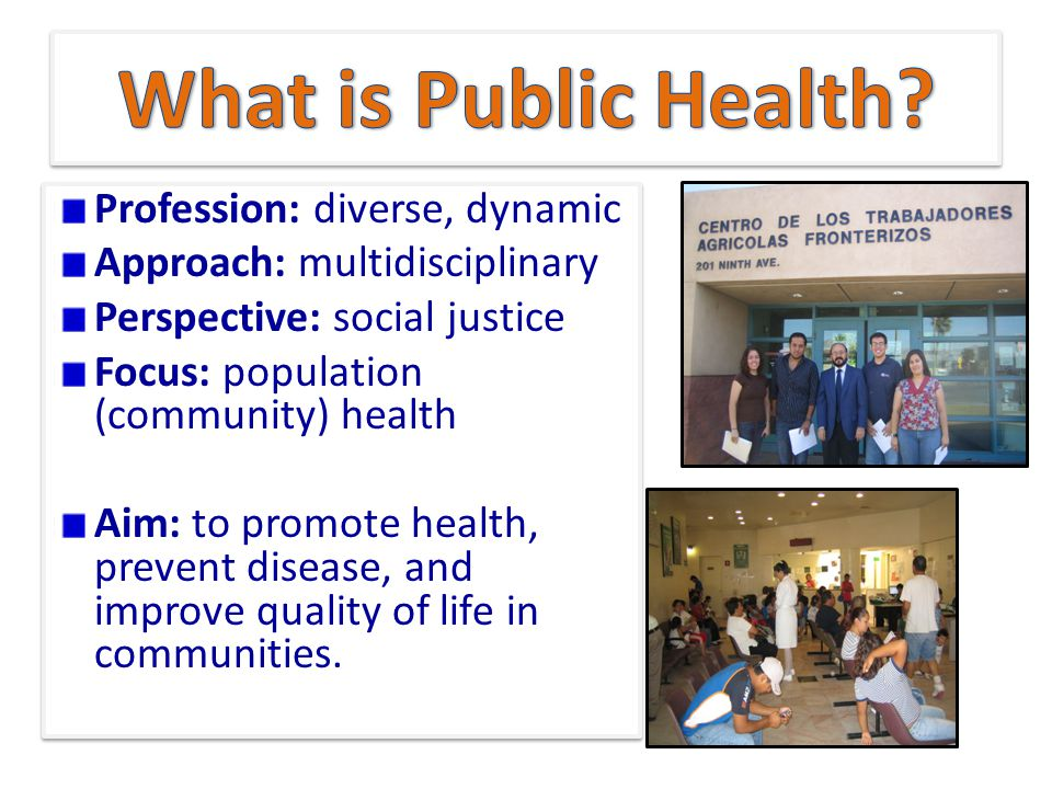 Profession: diverse, dynamic Approach: multidisciplinary Perspective: social justice Focus: population (community) health Aim: to promote health, prevent disease, and improve quality of life in communities.