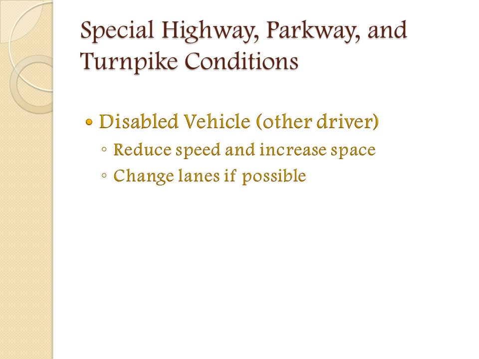 Leaving highways, parkways and turnpikes Start slowing down when entering a deceleration lane.