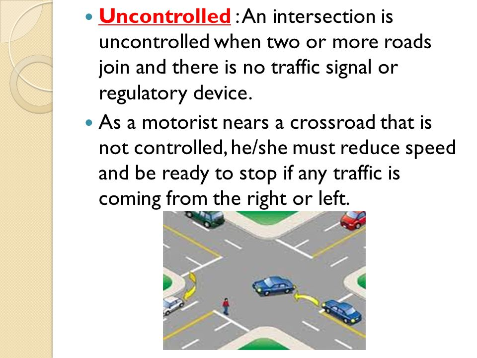Controlled : An intersection is controlled if there are traffic signals or signs in any direction.