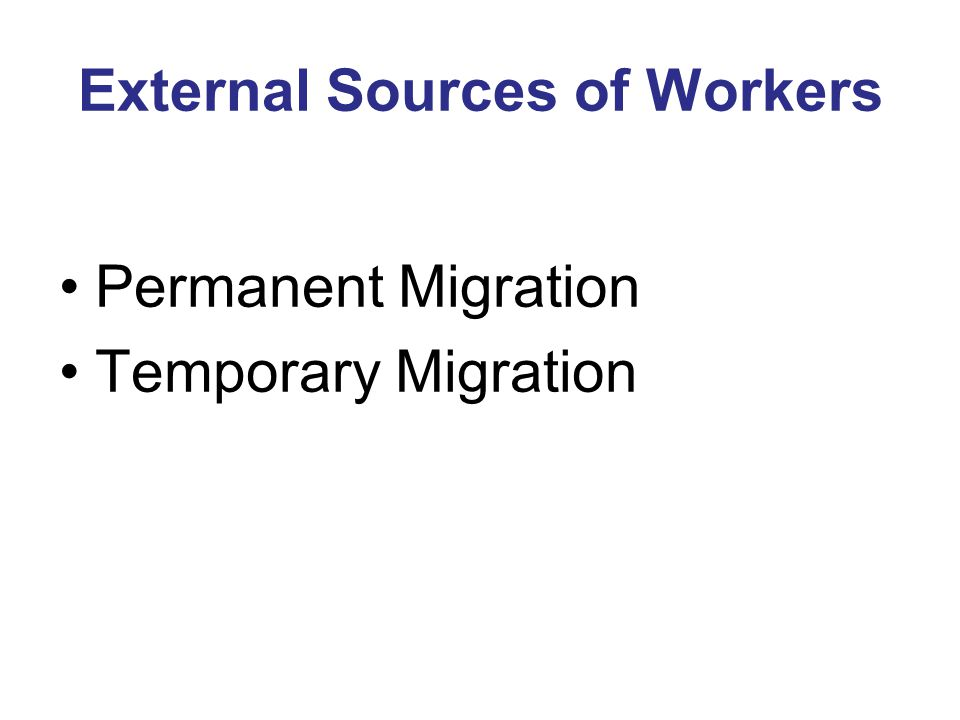 External Sources of Workers Permanent Migration Temporary Migration