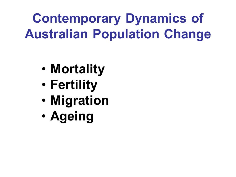 Contemporary Dynamics of Australian Population Change Mortality Fertility Migration Ageing