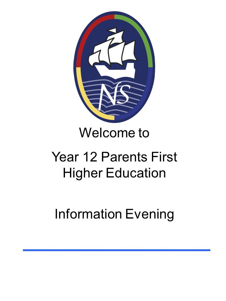 Welcome to Year 12 Parents First Higher Education Information Evening