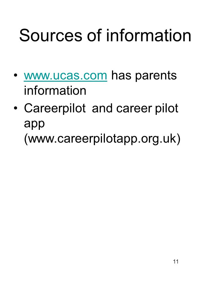 Sources of information   has parents informationwww.ucas.com Careerpilot and career pilot app (  11