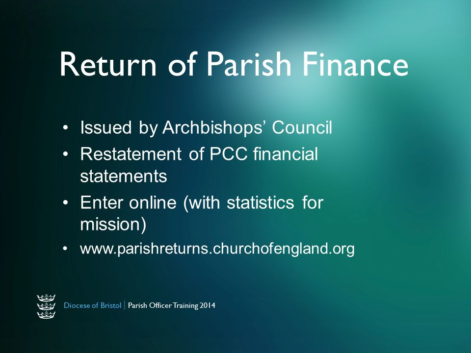 Diocese of Bristol | Parish Officer Training 2014 Return of Parish Finance Issued by Archbishops' Council Restatement of PCC financial statements Enter online (with statistics for mission)