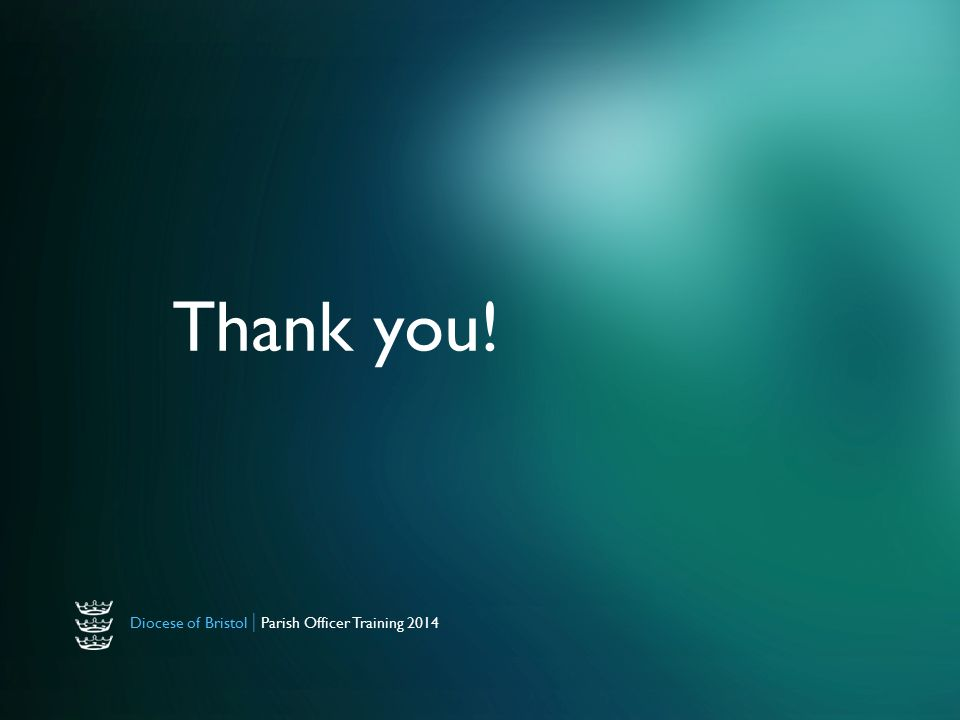 Diocese of Bristol | Parish Officer Training 2014 Thank you!