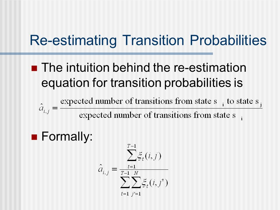 The intuition behind the re-estimation equation for transition probabilities is Formally: