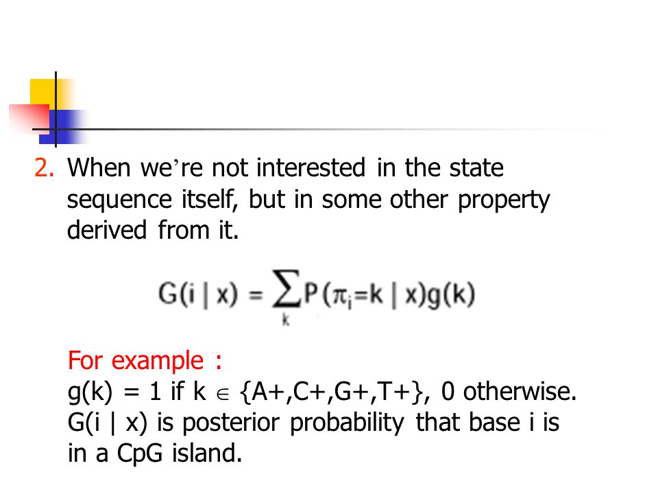 2.When we ' re not interested in the state sequence itself, but in some other property derived from it.