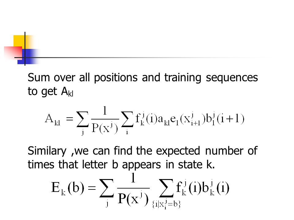 Sum over all positions and training sequences to get A kl Similary,we can find the expected number of times that letter b appears in state k.