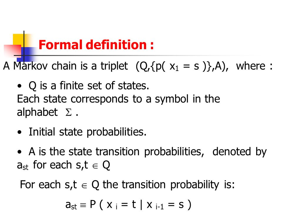 A Markov chain is a triplet (Q,{p( x 1 = s )},A), where : Q is a finite set of states.