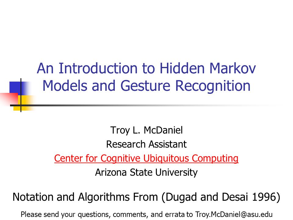 An Introduction to Hidden Markov Models and Gesture Recognition Troy L.
