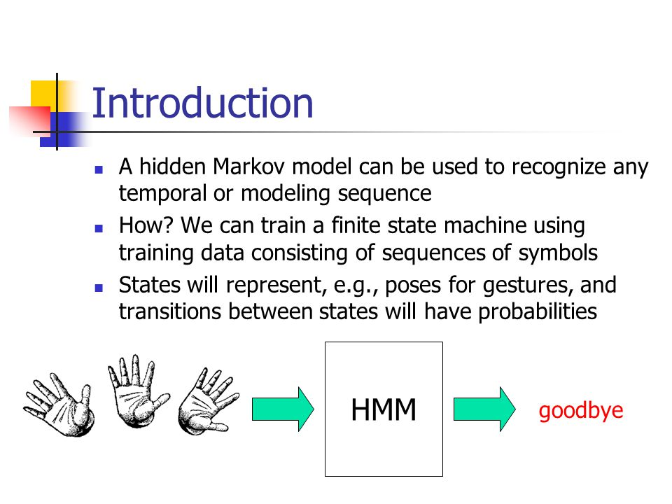 Introduction A hidden Markov model can be used to recognize any temporal or modeling sequence How.