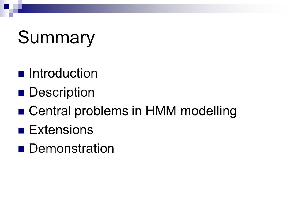 Summary Introduction Description Central problems in HMM modelling Extensions Demonstration