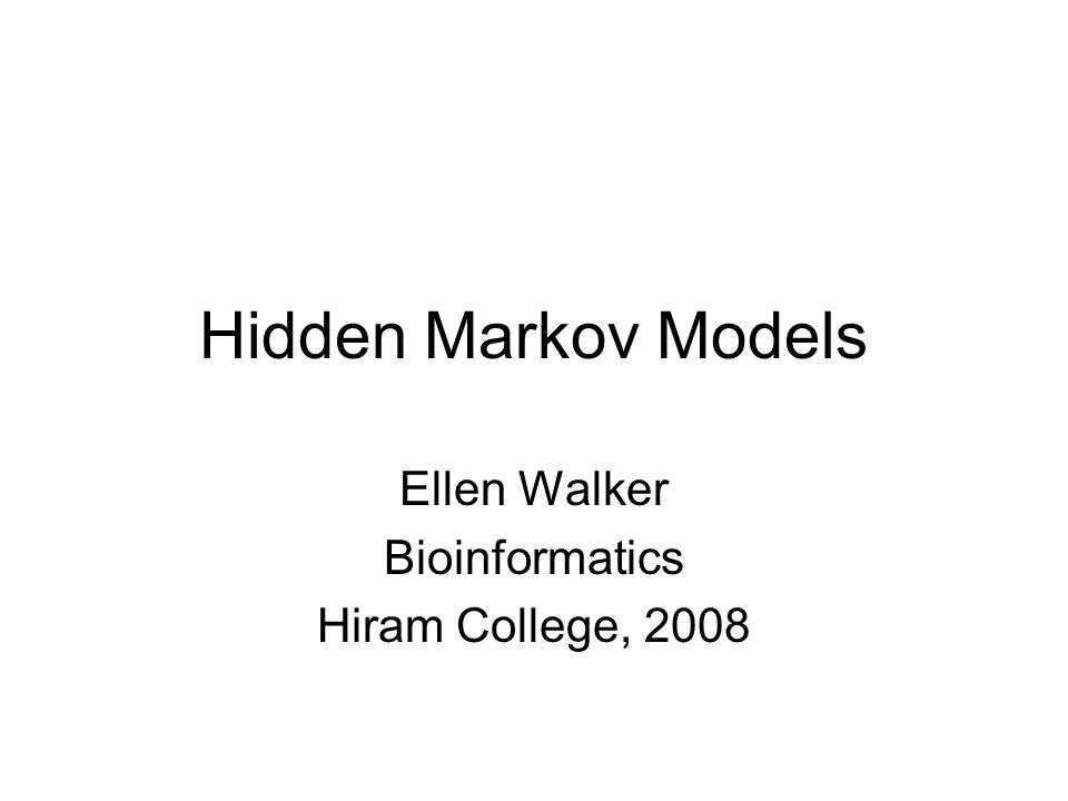 Hidden Markov Models Ellen Walker Bioinformatics Hiram College, 2008