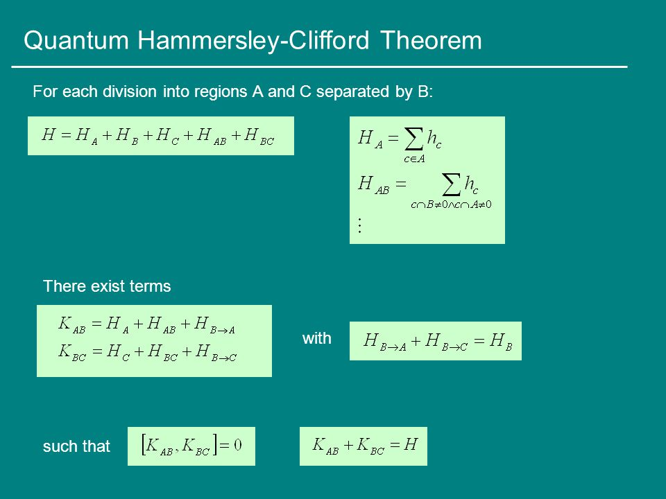 Quantum Hammersley-Clifford Theorem For each division into regions A and C separated by B: There exist terms with such that