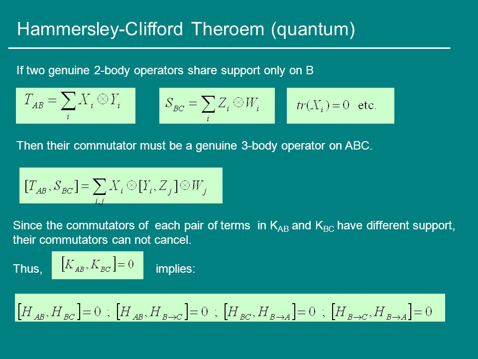 Hammersley-Clifford Theroem (quantum) Since the commutators of each pair of terms in K AB and K BC have different support, their commutators can not cancel.