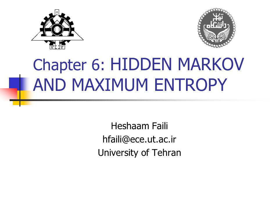 Chapter 6: HIDDEN MARKOV AND MAXIMUM ENTROPY Heshaam Faili University of Tehran