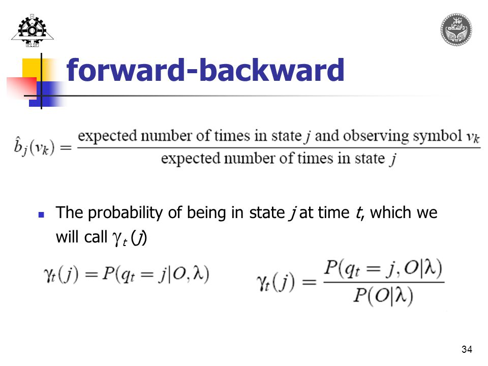 34 forward-backward The probability of being in state j at time t, which we will call  t (j)