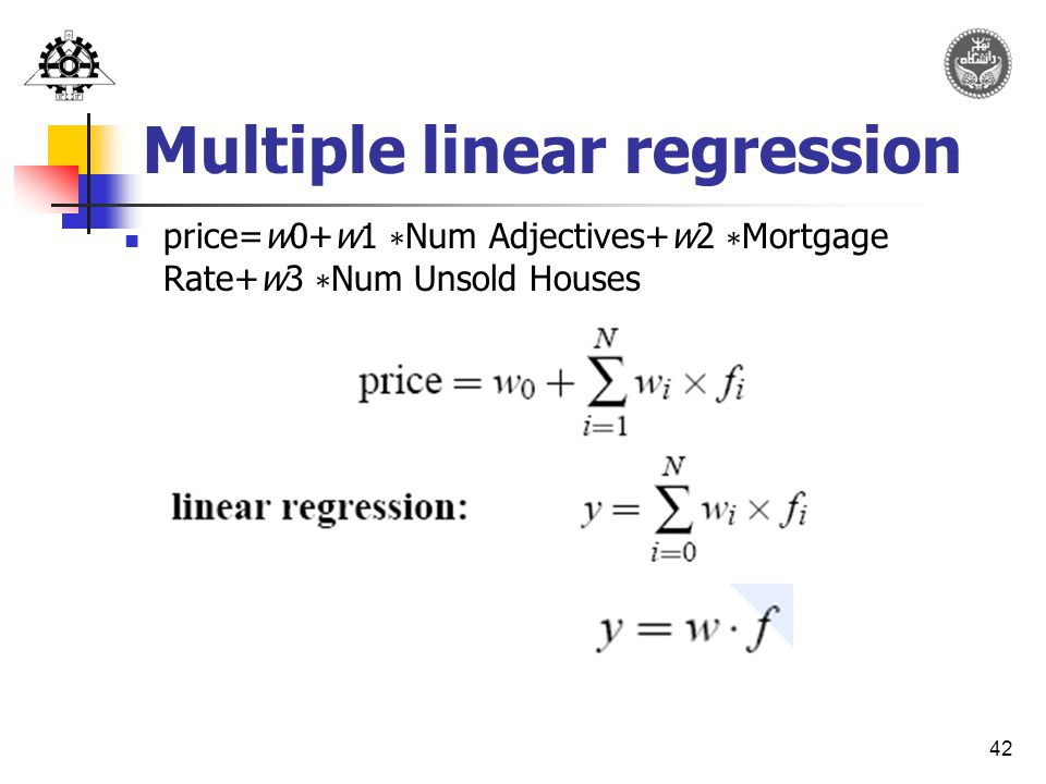 42 Multiple linear regression price=w0+w1 ∗ Num Adjectives+w2 ∗ Mortgage Rate+w3 ∗ Num Unsold Houses