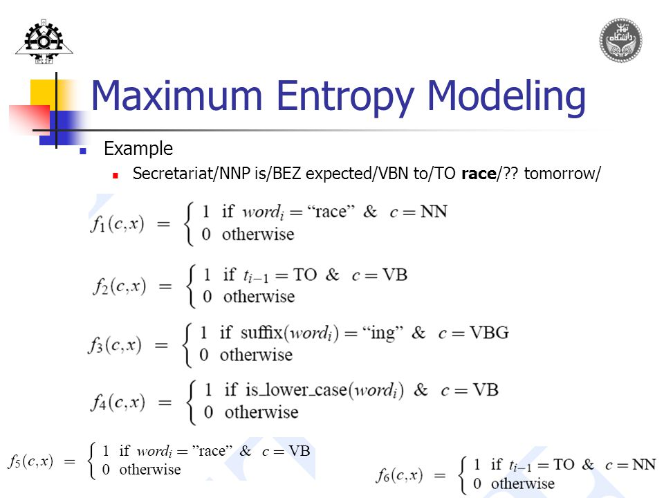 52 Maximum Entropy Modeling Example Secretariat/NNP is/BEZ expected/VBN to/TO race/ tomorrow/