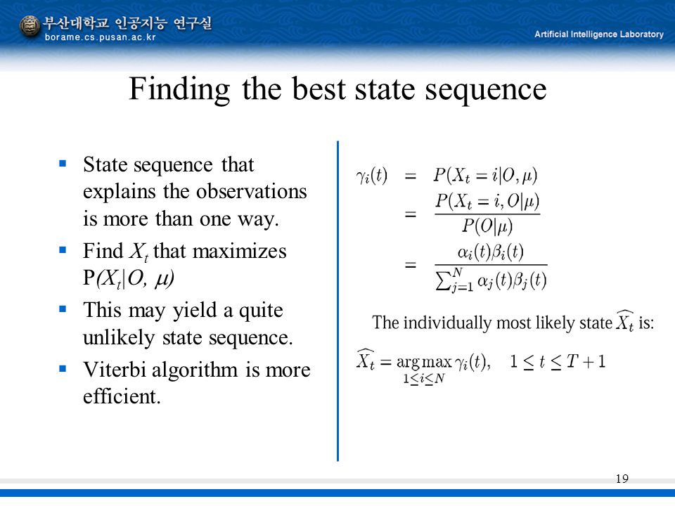 19 Finding the best state sequence  State sequence that explains the observations is more than one way.