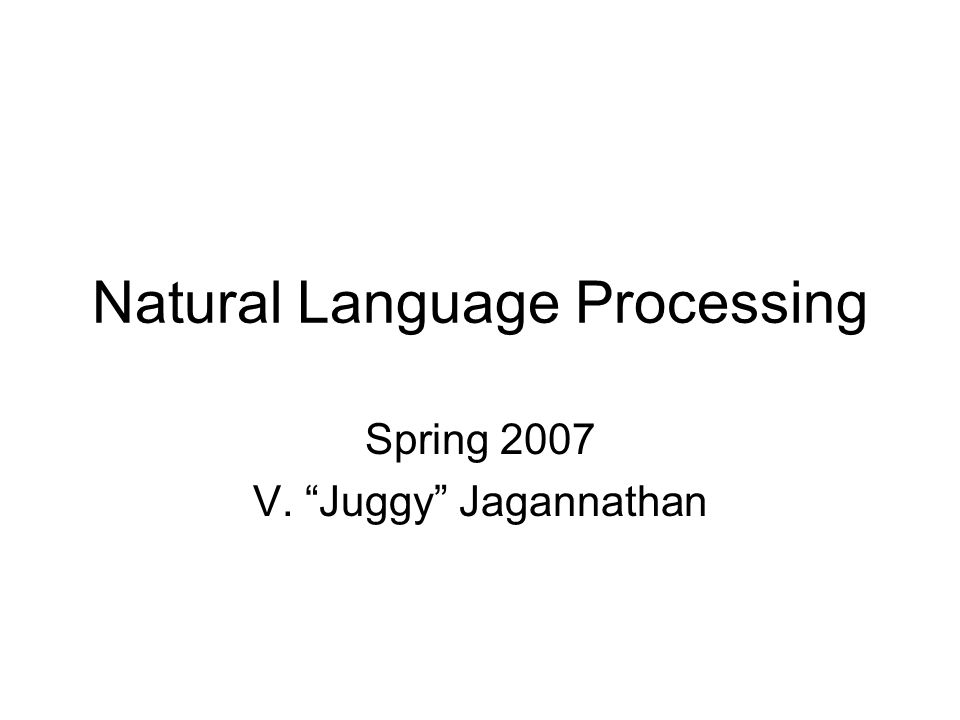 Natural Language Processing Spring 2007 V. Juggy Jagannathan
