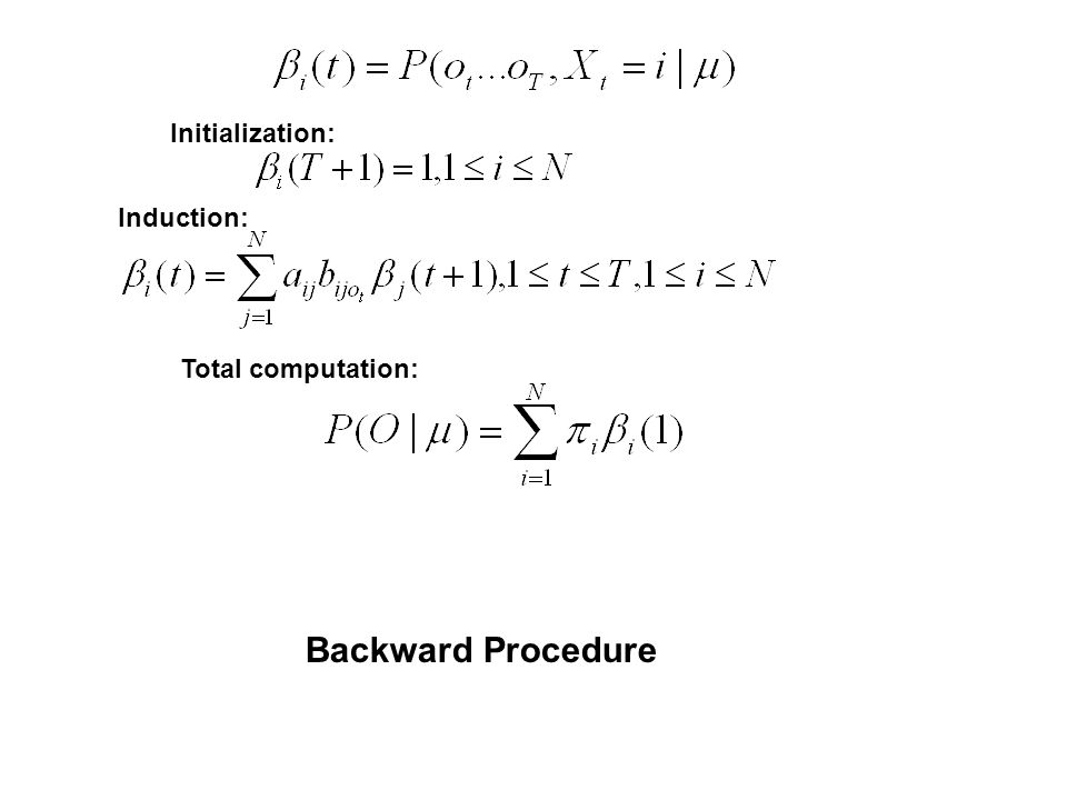 Initialization: Induction: Total computation: Backward Procedure