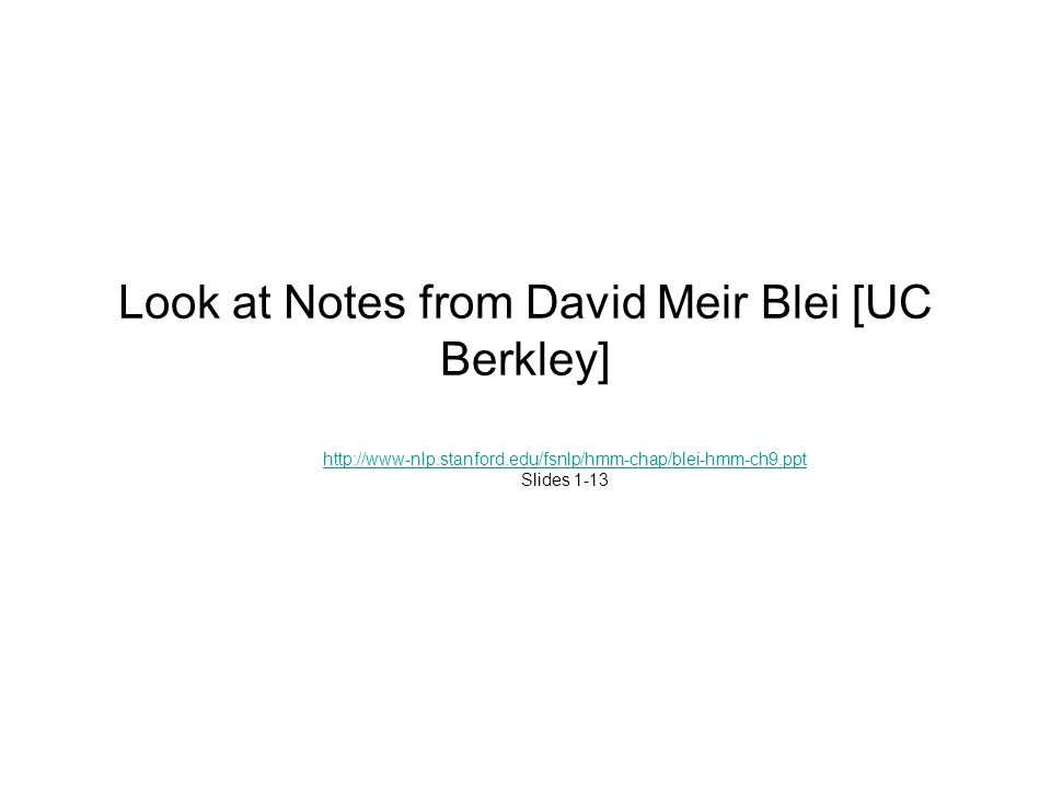 Look at Notes from David Meir Blei [UC Berkley]   Slides 1-13